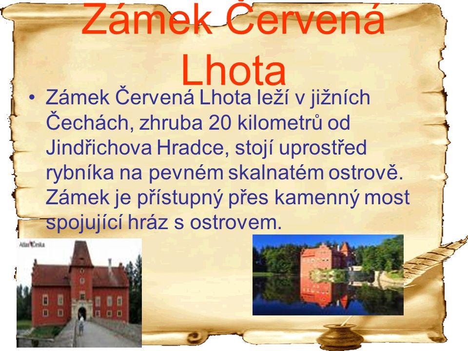 Zámek Červená Lhota Zámek Červená Lhota leží v jižních Čechách, zhruba 20 kilometrů od Jindřichova Hradce, stojí uprostřed rybníka na pevném skalnatém ostrově.