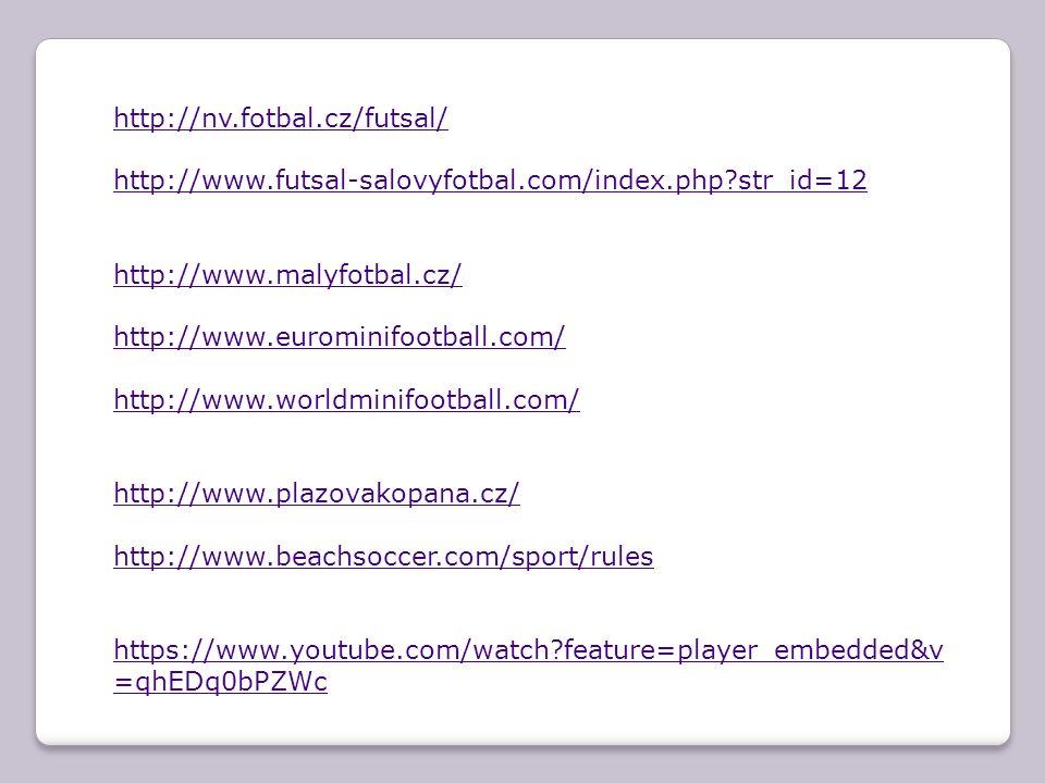 http://nv.fotbal.cz/futsal/ http://www.futsal-salovyfotbal.com/index.php?str_id=12 http://www.malyfotbal.cz/ http://www.eurominifootball.com/ http://w
