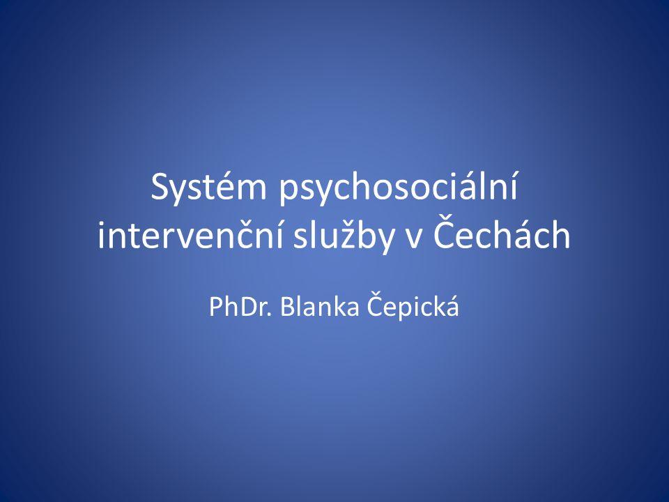 Systém psychosociální intervenční služby v Čechách PhDr. Blanka Čepická
