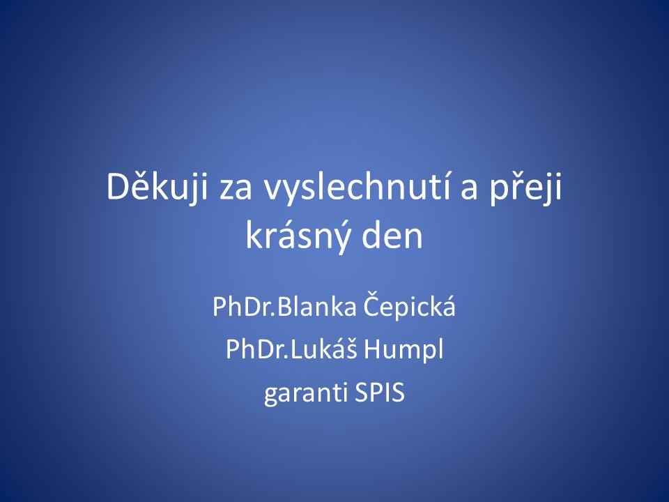 Děkuji za vyslechnutí a přeji krásný den PhDr.Blanka Čepická PhDr.Lukáš Humpl garanti SPIS