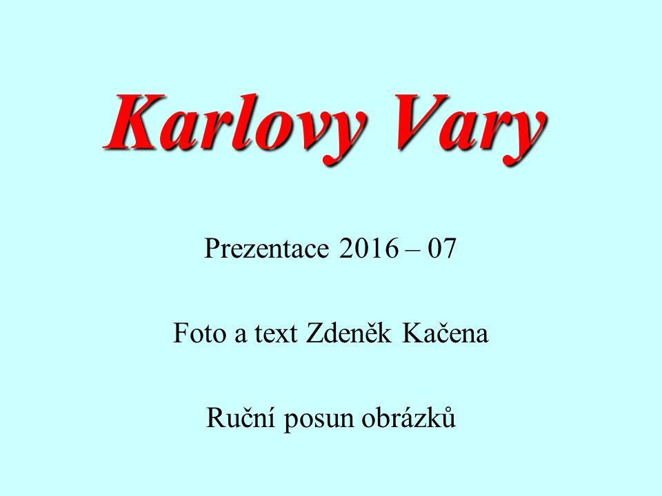 Karlovy Vary Prezentace 2016 – 07 Foto a text Zdeněk Kačena Ruční posun obrázků