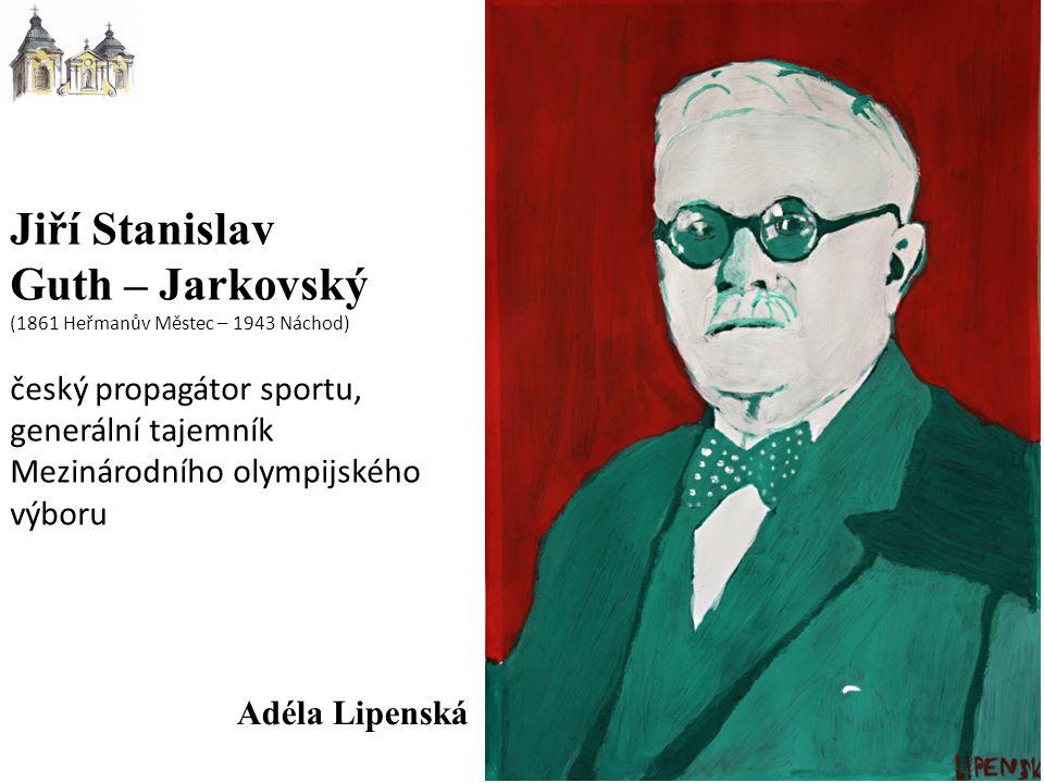 Jiří Stanislav Guth – Jarkovský (1861 Heřmanův Městec – 1943 Náchod) český propagátor sportu, generální tajemník Mezinárodního olympijského výboru Adéla Lipenská
