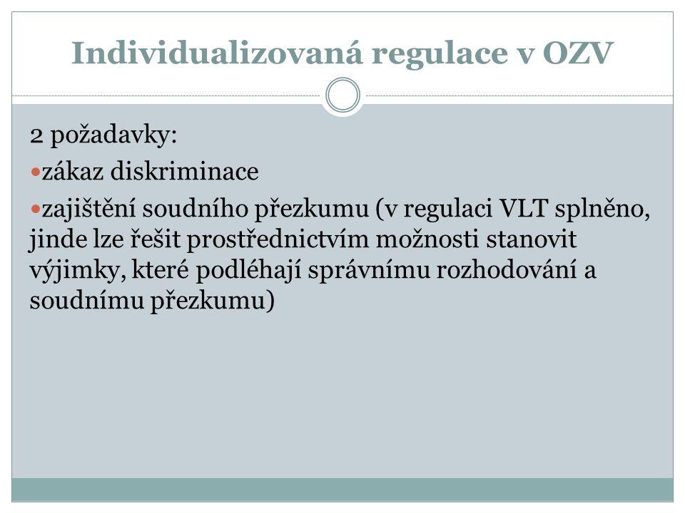Individualizovaná regulace v OZV 2 požadavky: zákaz diskriminace zajištění soudního přezkumu (v regulaci VLT splněno, jinde lze řešit prostřednictvím možnosti stanovit výjimky, které podléhají správnímu rozhodování a soudnímu přezkumu)