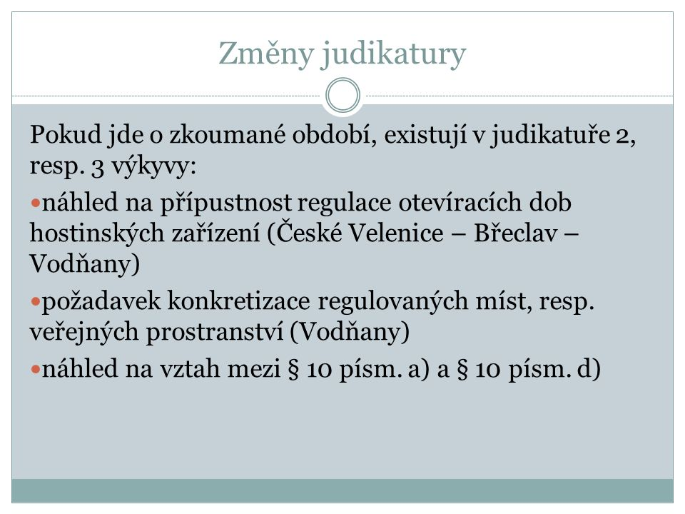 Změny judikatury Pokud jde o zkoumané období, existují v judikatuře 2, resp.