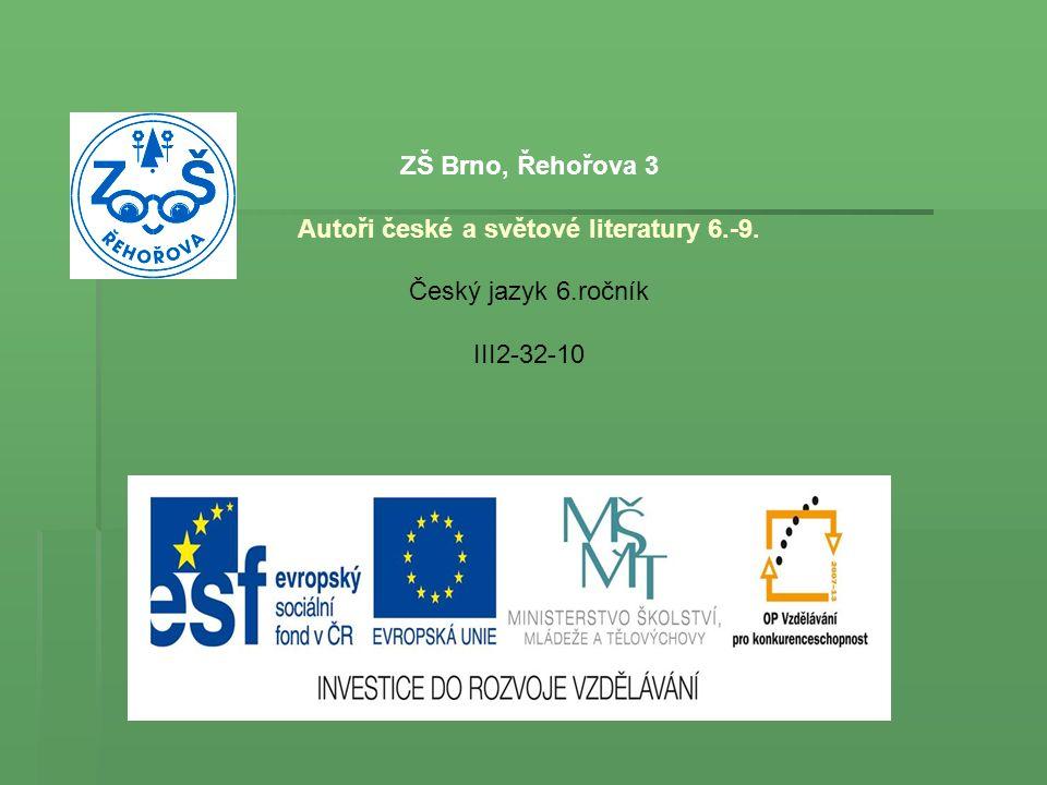 ZŠ Brno, Řehořova 3 Autoři české a světové literatury 6.-9. Český jazyk 6.ročník III2-32-10