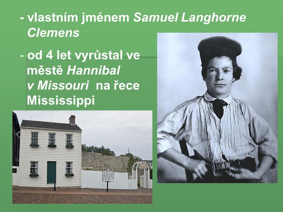 - vlastním jménem Samuel Langhorne Clemens - od 4 let vyrůstal ve městě Hannibal v Missouri na řece Mississippi