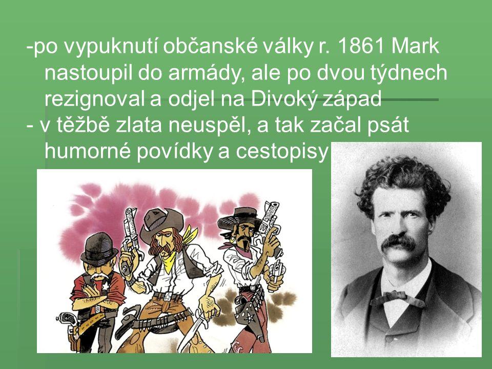 -po vypuknutí občanské války r. 1861 Mark nastoupil do armády, ale po dvou týdnech rezignoval a odjel na Divoký západ - v těžbě zlata neuspěl, a tak z