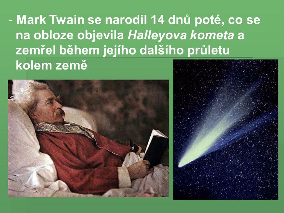 - Mark Twain se narodil 14 dnů poté, co se na obloze objevila Halleyova kometa a zemřel během jejího dalšího průletu kolem země