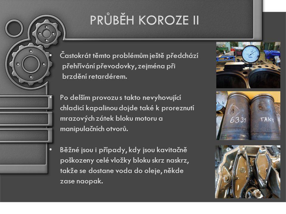 PRŮBĚH KOROZE II Častokrát těmto problémům ještě předchází přehřívání převodovky, zejména při brzdění retardérem.