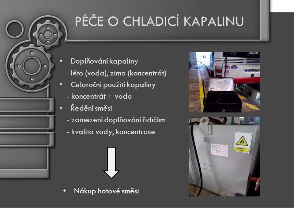PÉČE O CHLADICÍ KAPALINU Doplňování kapaliny -léto (voda), zima (koncentrát) Celoroční použití kapaliny - koncentrát + voda Ředění směsi - zamezení doplňování řidičům - kvalita vody, koncentrace Nákup hotové směsi