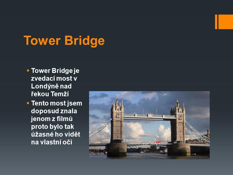 Tower Bridge  Tower Bridge je zvedací most v Londýně nad řekou Temží  Tento most jsem doposud znala jenom z filmů proto bylo tak úžasné ho vidět na