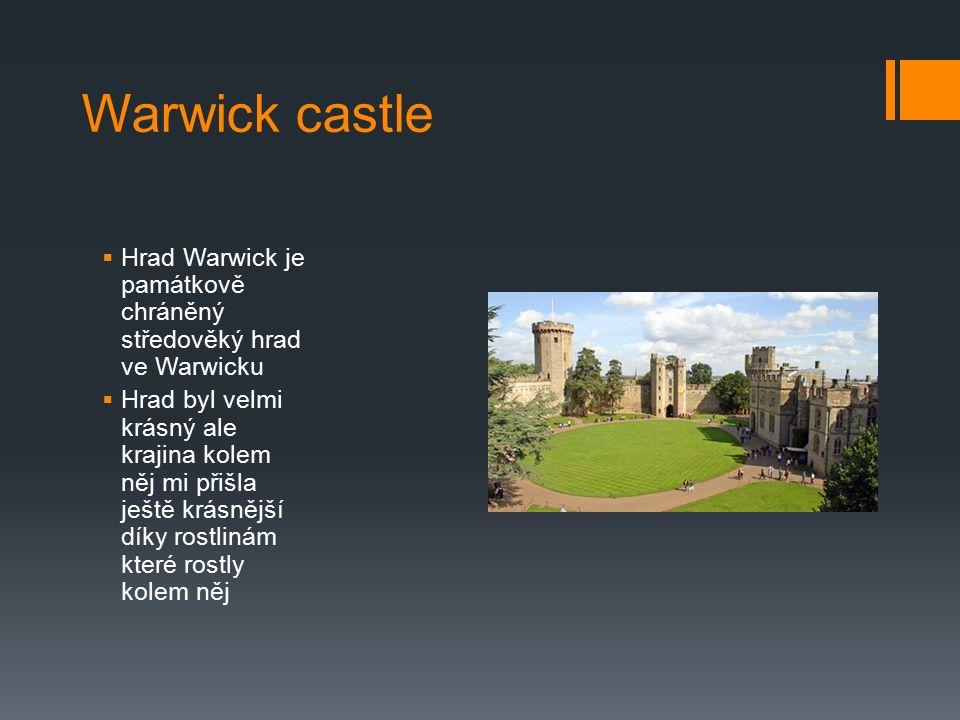 Warwick castle  Hrad Warwick je památkově chráněný středověký hrad ve Warwicku  Hrad byl velmi krásný ale krajina kolem něj mi přišla ještě krásnějš