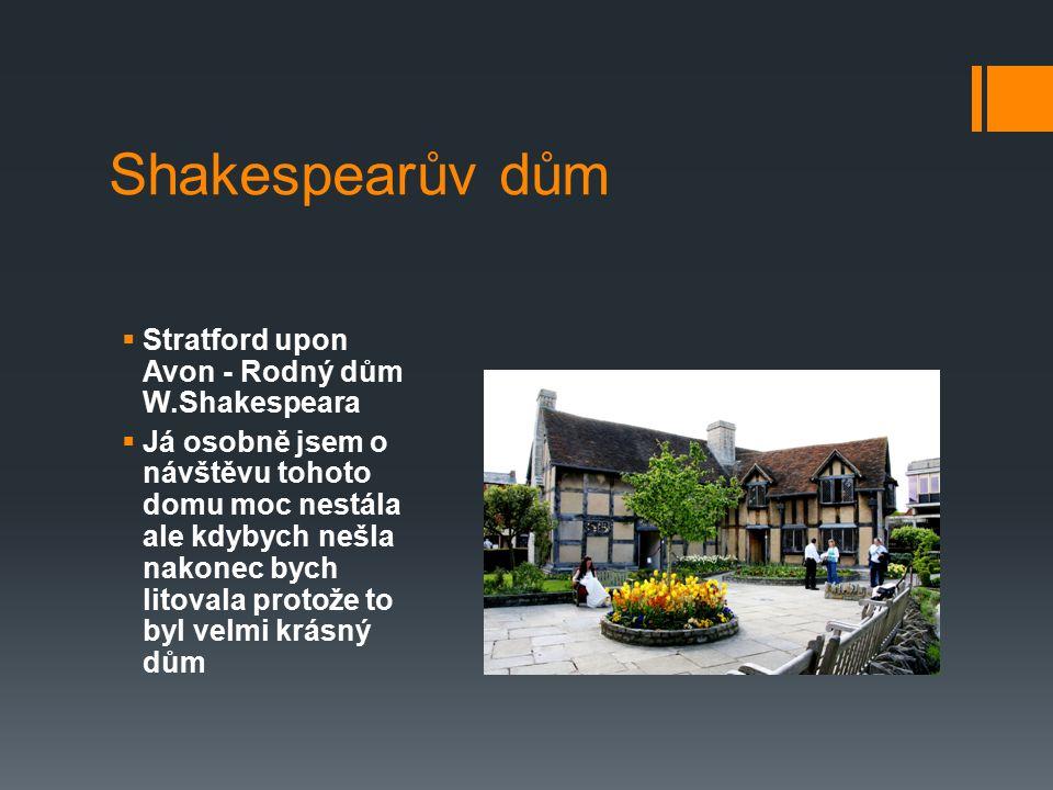 Shakespearův dům  Stratford upon Avon - Rodný dům W.Shakespeara  Já osobně jsem o návštěvu tohoto domu moc nestála ale kdybych nešla nakonec bych li