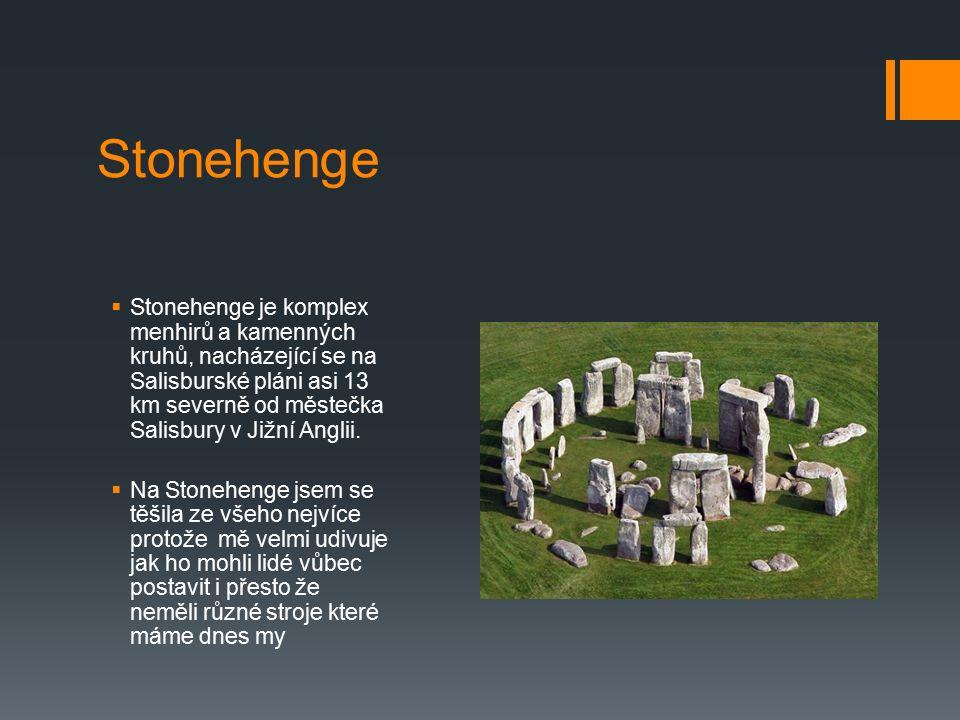 Stonehenge  Stonehenge je komplex menhirů a kamenných kruhů, nacházející se na Salisburské pláni asi 13 km severně od městečka Salisbury v Jižní Angl