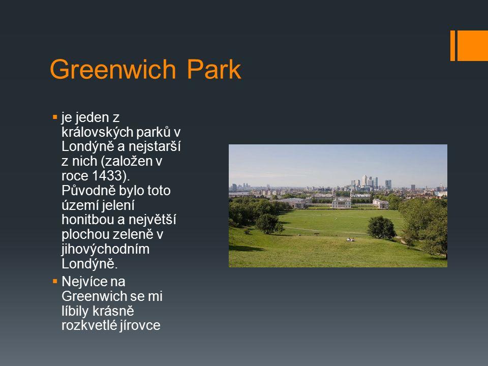 Greenwich Park  je jeden z královských parků v Londýně a nejstarší z nich (založen v roce 1433). Původně bylo toto území jelení honitbou a největší p