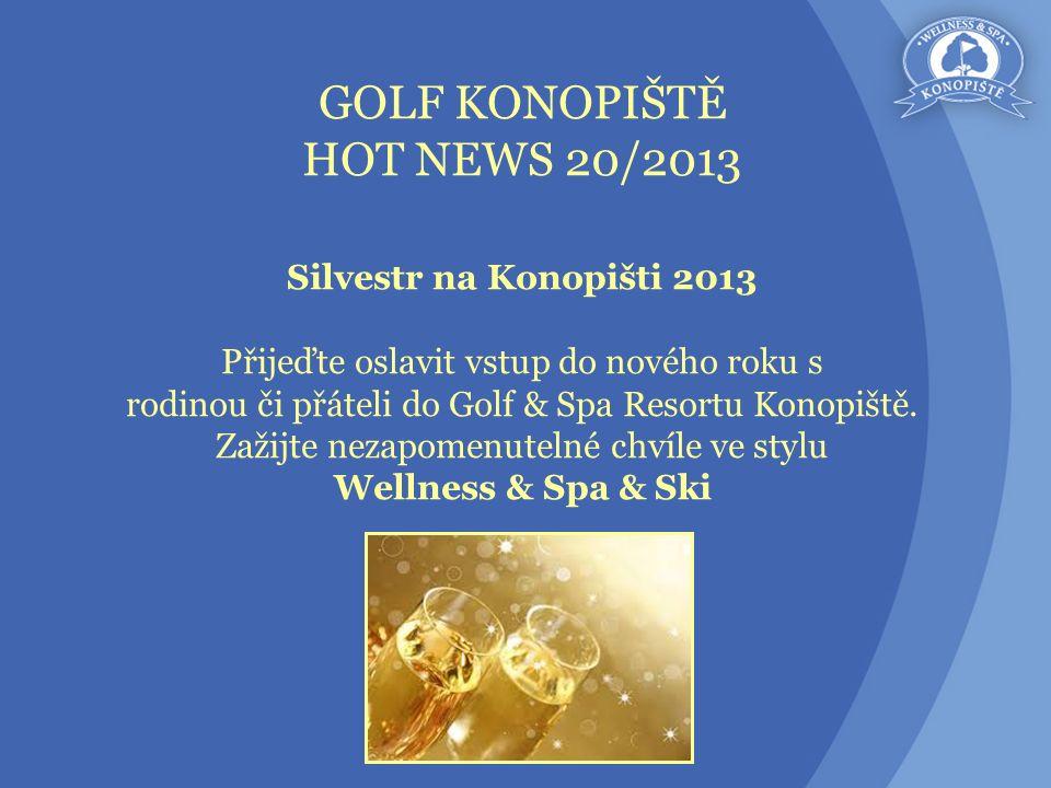 GOLF KONOPIŠTĚ HOT NEWS 20/2013 Silvestr na Konopišti 2013 Přijeďte oslavit vstup do nového roku s rodinou či přáteli do Golf & Spa Resortu Konopiště.