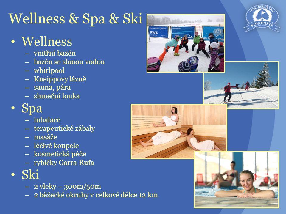 Wellness & Spa & Ski Wellness – vnitřní bazén – bazén se slanou vodou – whirlpool – Kneippovy lázně – sauna, pára – sluneční louka Spa – inhalace – terapeutické zábaly – masáže – léčivé koupele – kosmetická péče – rybičky Garra Rufa Ski – 2 vleky – 300m/50m – 2 běžecké okruhy v celkové délce 12 km