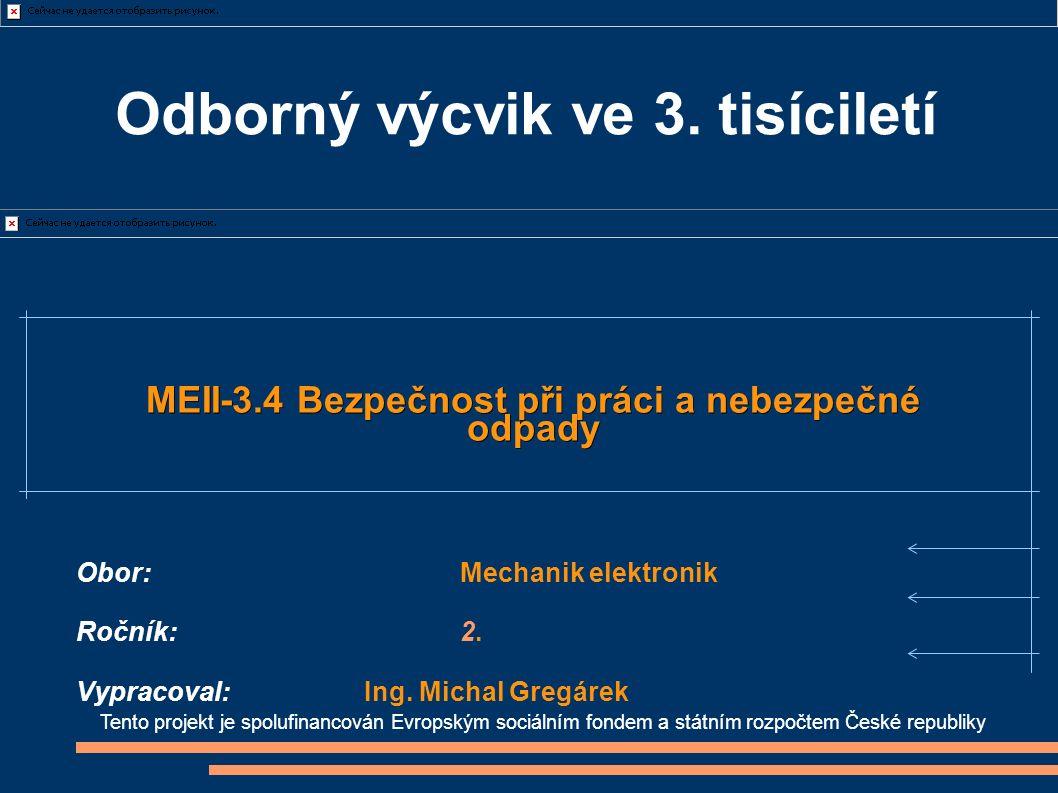 Tento projekt je spolufinancován Evropským sociálním fondem a státním rozpočtem České republiky MEII-3.4 Bezpečnost při práci a nebezpečné odpady Obor