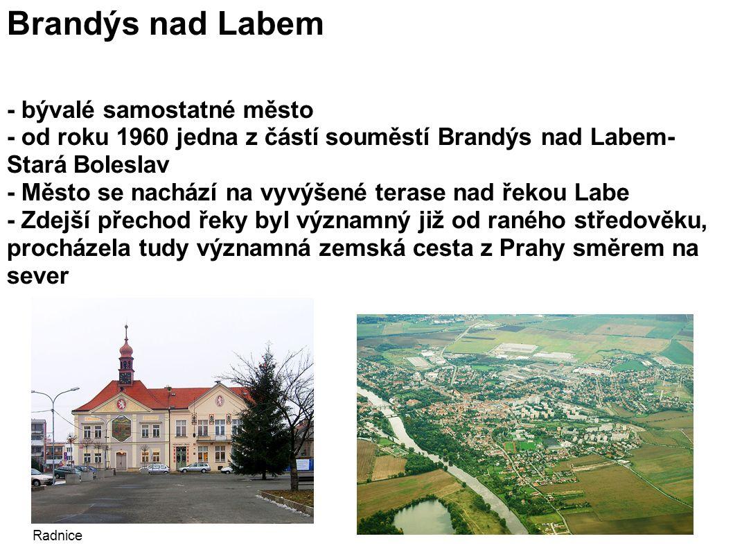 Brandýs nad Labem - bývalé samostatné město - od roku 1960 jedna z částí souměstí Brandýs nad Labem- Stará Boleslav - Město se nachází na vyvýšené terase nad řekou Labe - Zdejší přechod řeky byl významný již od raného středověku, procházela tudy významná zemská cesta z Prahy směrem na sever Radnice