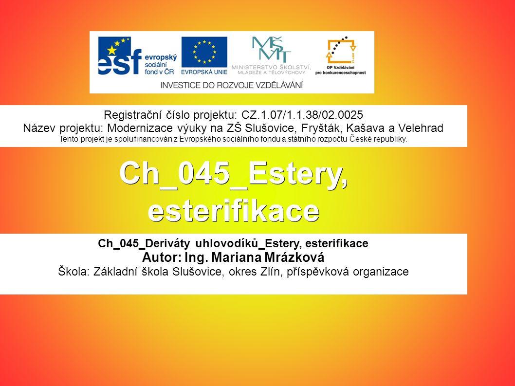 Ch_045_Estery, esterifikace Ch_045_Deriváty uhlovodíků_Estery, esterifikace Autor: Ing.