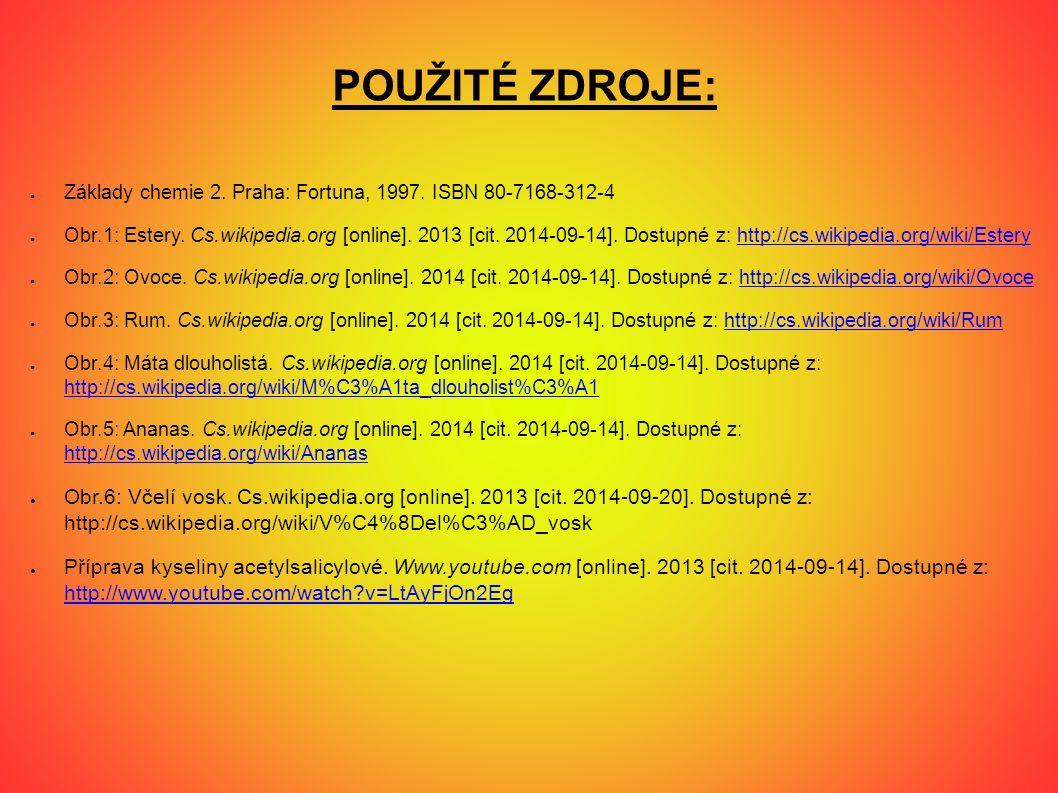 POUŽITÉ ZDROJE: ● Základy chemie 2. Praha: Fortuna, 1997. ISBN 80-7168-312-4 ● Obr.1: Estery. Cs.wikipedia.org [online]. 2013 [cit. 2014-09-14]. Dostu