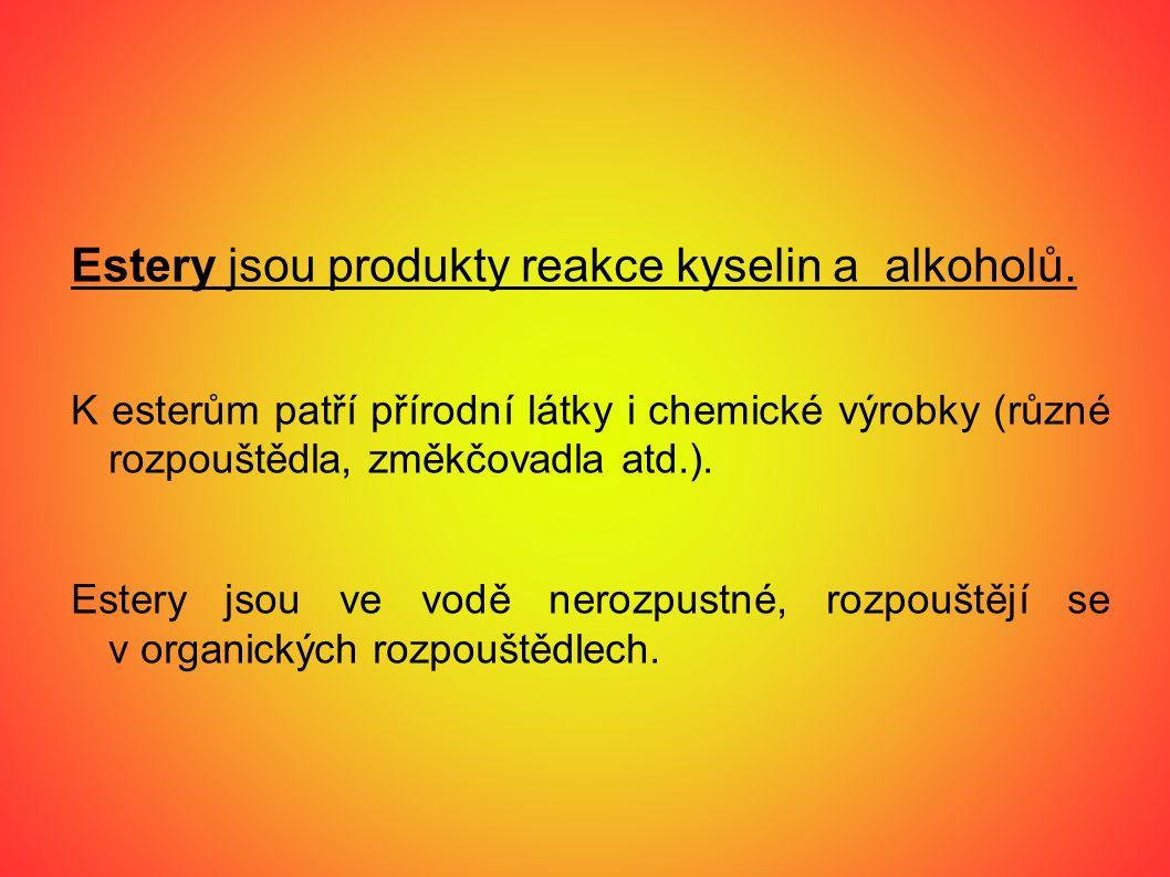 Estery jsou produkty reakce kyselin a alkoholů. K esterům patří přírodní látky i chemické výrobky (různé rozpouštědla, změkčovadla atd.). Estery jsou
