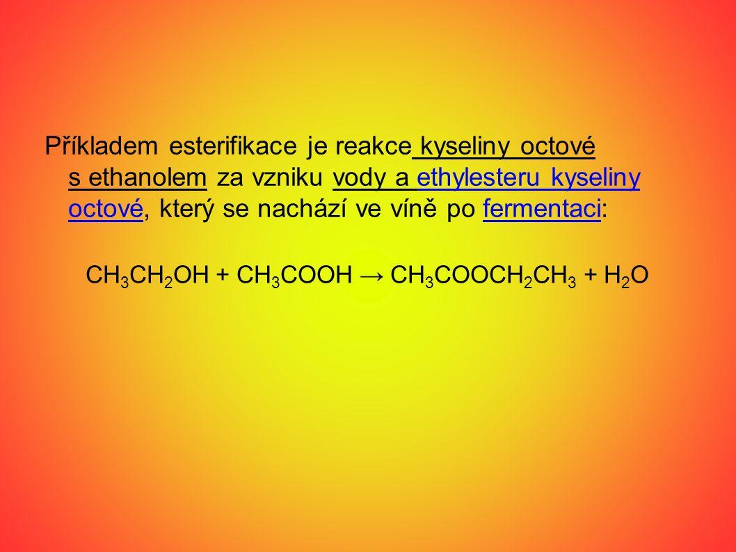 Příkladem esterifikace je reakce kyseliny octové s ethanolem za vzniku vody a ethylesteru kyseliny octové, který se nachází ve víně po fermentaci:ethy