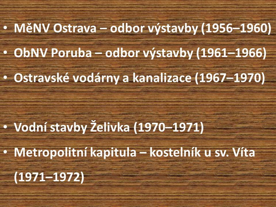 MěNV Ostrava – odbor výstavby (1956–1960) ObNV Poruba – odbor výstavby (1961–1966) Ostravské vodárny a kanalizace (1967–1970) Vodní stavby Želivka (1970–1971) Metropolitní kapitula – kostelník u sv.