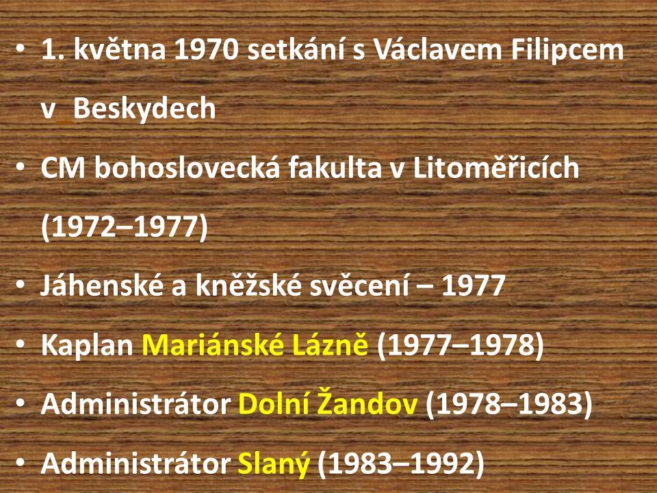 1. května 1970 setkání s Václavem Filipcem v_Beskydech CM bohoslovecká fakulta v Litoměřicích (1972–1977) Jáhenské a kněžské svěcení – 1977 Kaplan Mar