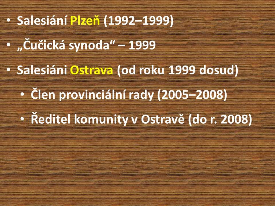 """Salesiání Plzeň (1992–1999) """"Čučická synoda"""" – 1999 Salesiáni Ostrava (od roku 1999 dosud) Člen provinciální rady (2005–2008) Ředitel komunity v Ostra"""