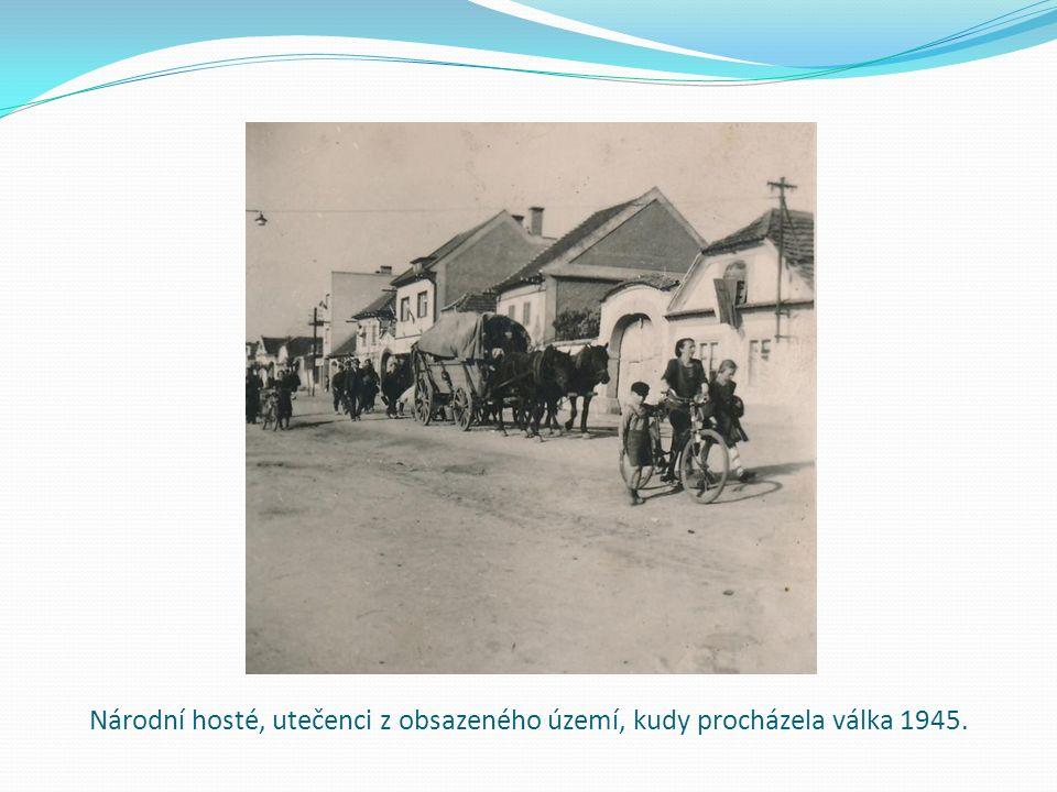 Národní hosté, utečenci z obsazeného území, kudy procházela válka 1945.