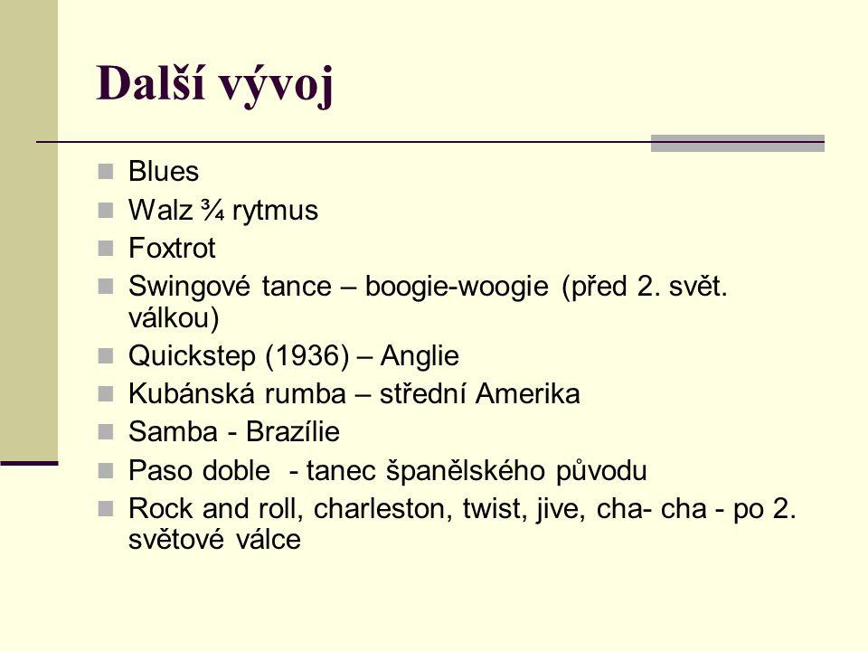 Další vývoj Blues Walz ¾ rytmus Foxtrot Swingové tance – boogie-woogie (před 2.