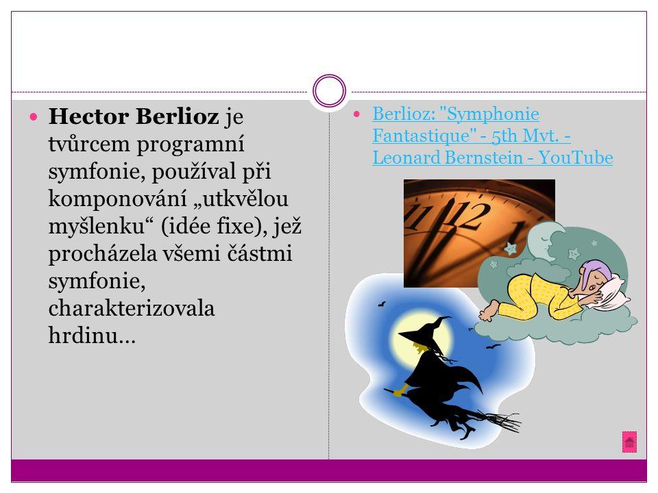 """Hector Berlioz je tvůrcem programní symfonie, používal při komponování """"utkvělou myšlenku (idée fixe), jež procházela všemi částmi symfonie, charakterizovala hrdinu… Berlioz: Symphonie Fantastique - 5th Mvt."""