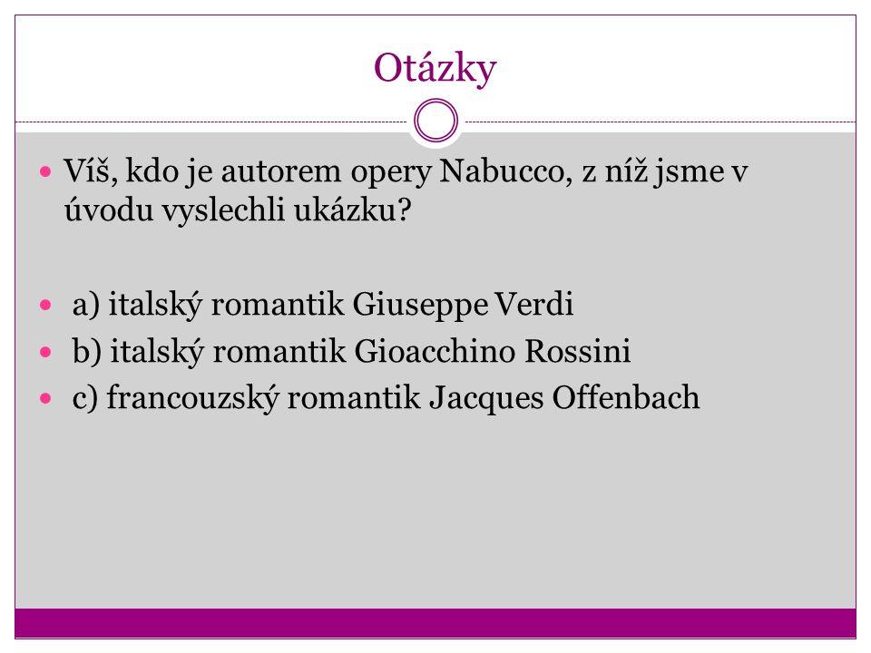 Otázky Víš, kdo je autorem opery Nabucco, z níž jsme v úvodu vyslechli ukázku.