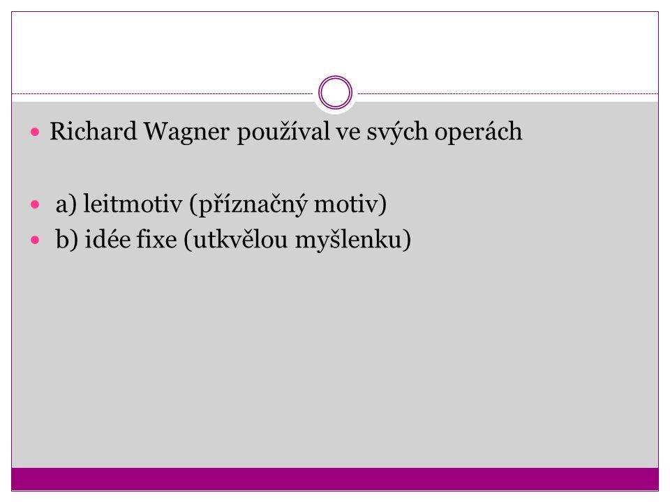 Richard Wagner používal ve svých operách a) leitmotiv (příznačný motiv) b) idée fixe (utkvělou myšlenku)