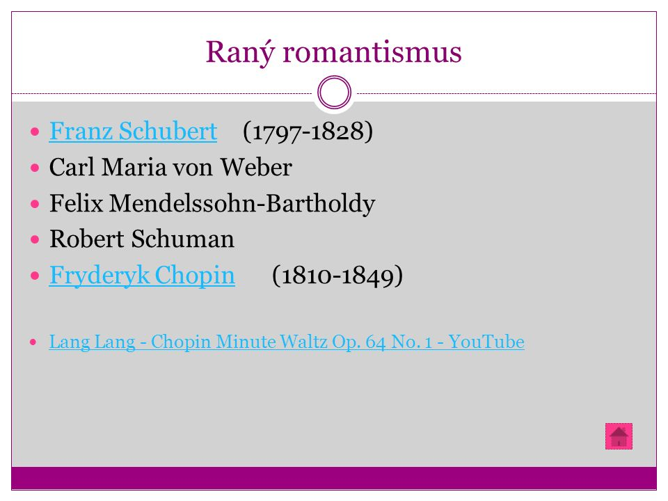 Raný romantismus Franz Schubert (1797-1828) Franz Schubert Carl Maria von Weber Felix Mendelssohn-Bartholdy Robert Schuman Fryderyk Chopin (1810-1849) Fryderyk Chopin Lang Lang - Chopin Minute Waltz Op.
