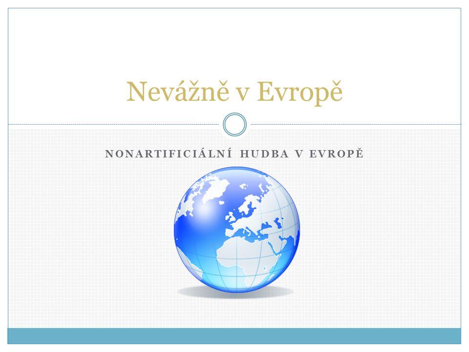 NONARTIFICIÁLNÍ HUDBA V EVROPĚ Nevážně v Evropě