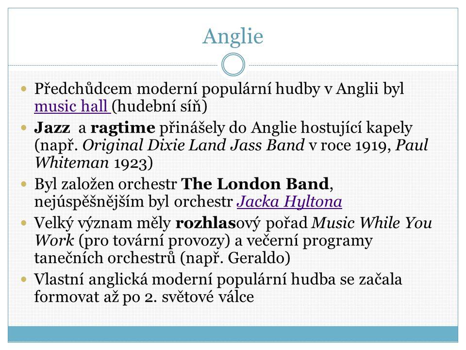 Anglie Předchůdcem moderní populární hudby v Anglii byl music hall (hudební síň) music hall Jazz a ragtime přinášely do Anglie hostující kapely (např.