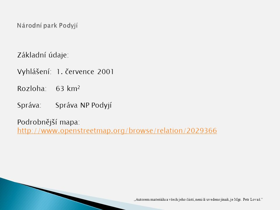 """""""Autorem materiálu a všech jeho částí, není-li uvedeno jinak, je Mgr. Petr Lovaš."""" Základní údaje: Vyhlášení: 1. července 2001 Rozloha: 63 km 2 Správa"""