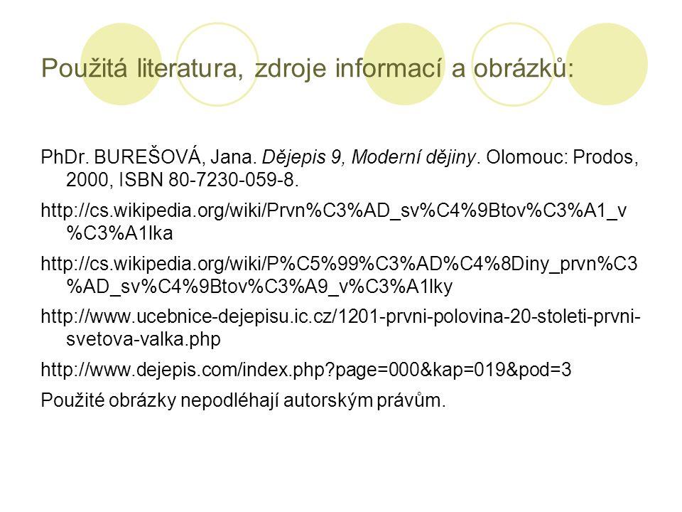 Použitá literatura, zdroje informací a obrázků: PhDr. BUREŠOVÁ, Jana. Dějepis 9, Moderní dějiny. Olomouc: Prodos, 2000, ISBN 80-7230-059-8. http://cs.