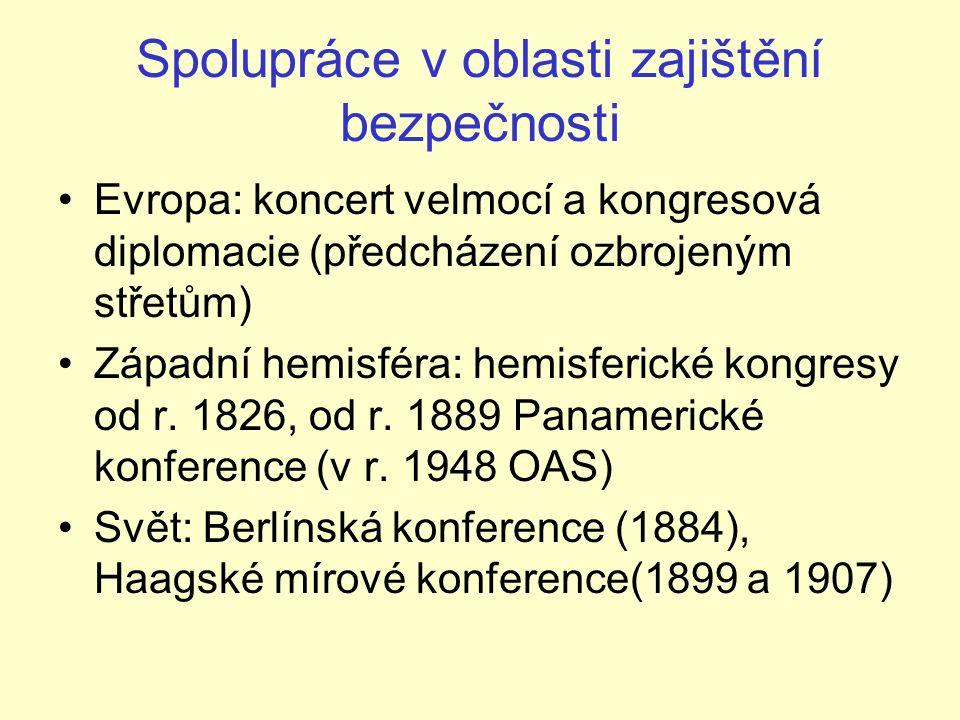 Spolupráce v oblasti zajištění bezpečnosti Evropa: koncert velmocí a kongresová diplomacie (předcházení ozbrojeným střetům) Západní hemisféra: hemisferické kongresy od r.