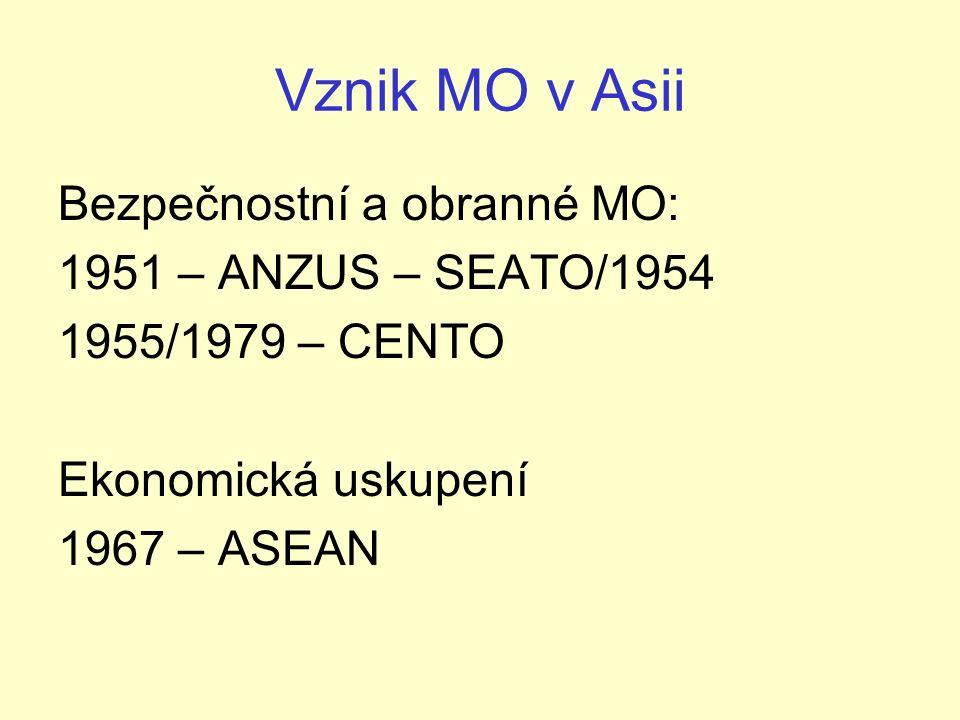 Vznik MO v Asii Bezpečnostní a obranné MO: 1951 – ANZUS – SEATO/1954 1955/1979 – CENTO Ekonomická uskupení 1967 – ASEAN