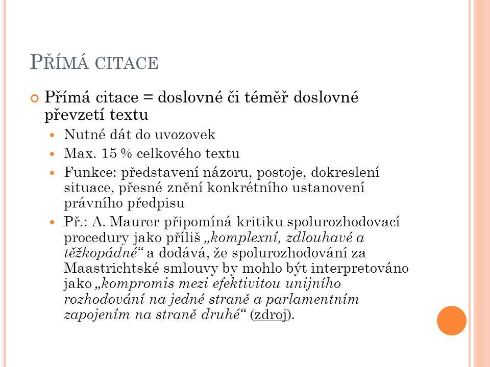 P ŘÍMÁ CITACE Přímá citace = doslovné či téměř doslovné převzetí textu Nutné dát do uvozovek Max.