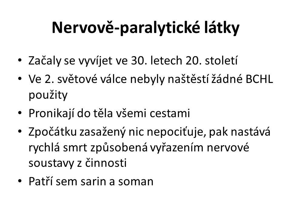 Nervově-paralytické látky Začaly se vyvíjet ve 30. letech 20. století Ve 2. světové válce nebyly naštěstí žádné BCHL použity Pronikají do těla všemi c
