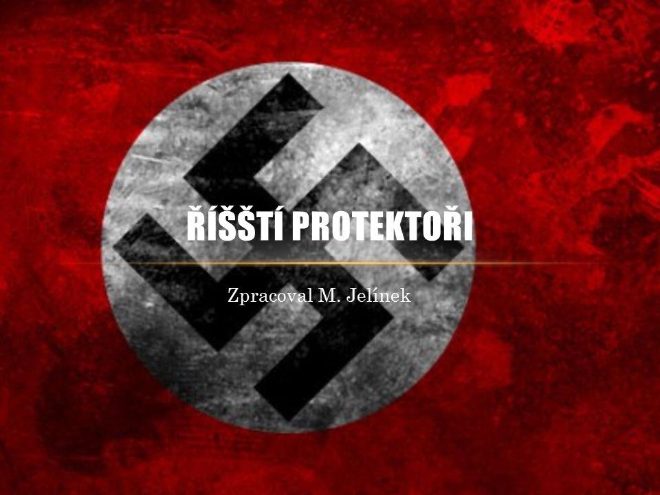 Zpracoval M. Jelínek ŘÍŠŠTÍ PROTEKTOŘI