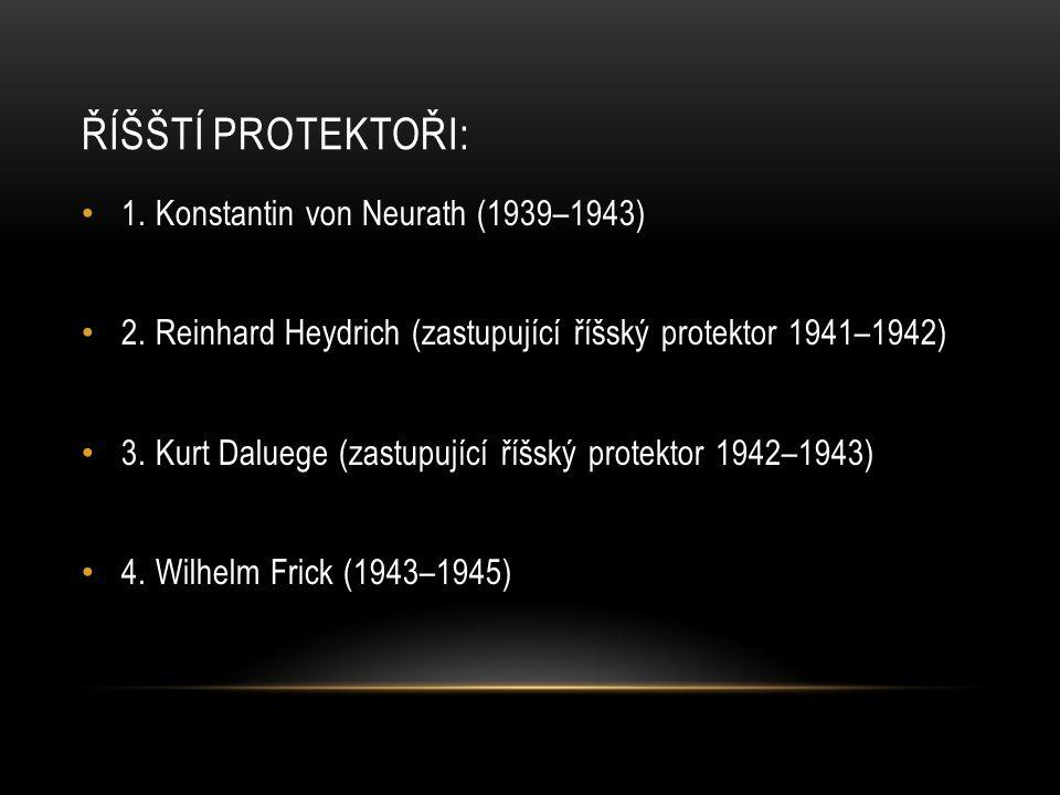 ŘÍŠŠTÍ PROTEKTOŘI: 1. Konstantin von Neurath (1939–1943) 2.