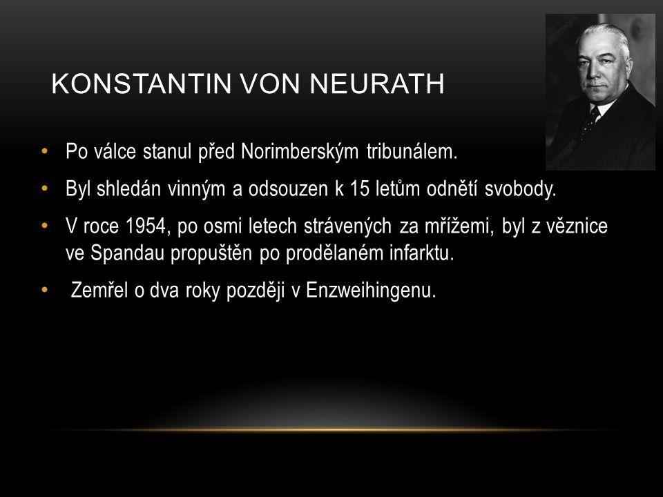 KONSTANTIN VON NEURATH Po válce stanul před Norimberským tribunálem.