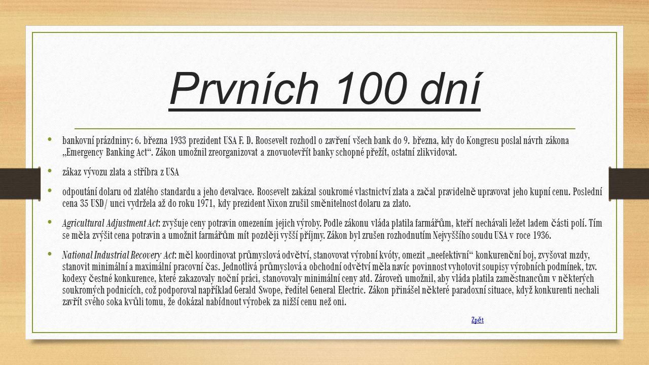 Prvních 100 dní bankovní prázdniny: 6. b ř ezna 1933 prezident USA F.