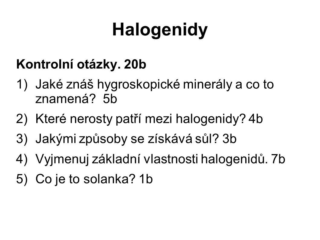 Halogenidy Kontrolní otázky.20b 1)Jaké znáš hygroskopické minerály a co to znamená.
