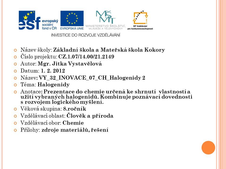 Název školy: Základní škola a Mateřská škola Kokory Číslo projektu: CZ.1.07/14.00/21.2149 Autor: Mgr. Jitka Vystavělová Datum: 1. 2. 2012 Název : VY_3